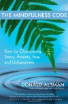 The Mindfulness Code: Keys for Overcoming Stress, Anxiety, Fear, and Unhappiness - Donald Altman