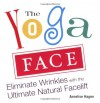 The Yoga Face: Eliminate Wrinkles with the Ultimate Natural Facelift - Annelise Hagen