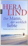 Der Mann, der wirklich liebte: Roman nach einer wahren Geschichte - Hera Lind