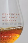 Kentucky Bourbon Whiskey: An American Heritage - Michael R. Veach
