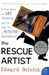 The Rescue Artist: A True Story of Art, Thieves, and the Hunt for a Missing Masterpiece - Edward Dolnick