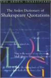 The Arden Dictionary of Shakespeare Quotations - Katherine Duncan-Jones, William Shakespeare