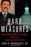 Hard Measures: How Aggressive CIA Actions After 9/11 Saved American Lives - Jose A. Rodriguez Jr.