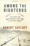 Among the Righteous: Lost Stories from the Holocaust's Long Reach into Arab Lands - Robert Satloff