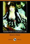 Scenes from a Courtesan's Life (Dodo Press) - Honoré de Balzac