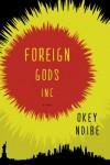 Foreign Gods, Inc. - Okey Ndibe
