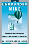 The Unbounded Mind: Breaking the Chains of Traditional Business Thinking - Ian I. Mitroff