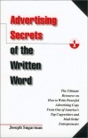 Advertising Secrets of the Written Word: The Ultimate Resource on How to Write Powerful Advertising Copy from One of America's Top Copywriters and Mail Order Entrepreneurs - Joseph Sugarman, Dick Hafer