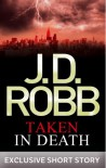 Taken in Death (In Death, #37.5) - J.D. Robb