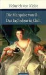Die Marquise von O... / Das Erdbeben von Chili - Heinrich von Kleist