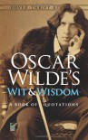 Wit and Wisdom: A Book of Quotations - Oscar Wilde