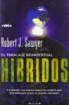 Híbridos (El paralaje Neanderthal, #3) - Robert J. Sawyer