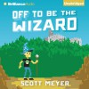 Off to Be the Wizard - Scott Meyer