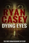 Dying Eyes (DS Brian McDone, #1) - Ryan Casey
