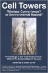Cell Towers-Wireless Convenience? Or Enviromental Hazard? - B. Blake Levitt (Editor),  Foreword by Graham Davidson,  Foreword by Starling W. Childs