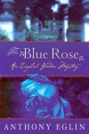 The Blue Rose - Anthony Eglin
