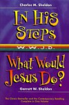 In His Steps/What Would Jesus Do?: Two Bestelling Novels Complete in One Volumn - Charles M. Sheldon, Deborah Morris, Garrett W. Sheldon