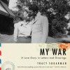 My War: A Love Story in Letters and Drawings - Tracy Sugarman