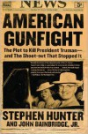 American Gunfight: The Plot to Kill Harry Truman--and the Shoot-out That Stopped It - Stephen Hunter,  John Jr. Bainbridge