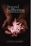 Beyond Suffering: Discovering the Message of Job - Layton Talbert