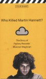 Who Killed Martin Hannett?: The Story Of Factory Records' Musical Magician - Colin Sharp