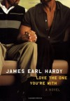 Love the One You're With - James Earl Hardy