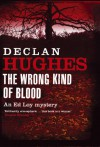 The Wrong Kind of Blood - Declan Hughes