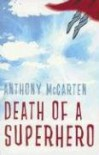 Death of a Superhero - Anthony McCarten