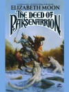 The Deed of Paksenarrion (The Deed of Paksenarrion, #1-3) - Elizabeth Moon