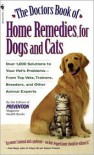 The Doctors Book of Home Remedies for Dogs and Cats: Over 1,000 Solutions to Your Pet's Problems - from Top Vets, Trainers, Breeders, and Other Animal Experts - Prevention Magazine Editors,  Matthew Hoffman (Editor)
