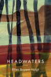 Headwaters - Ellen Bryant Voigt