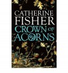 [ CROWN OF ACORNS BY FISHER, CATHERINE](AUTHOR)PAPERBACK - Catherine Fisher