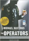 The Operators: The Wild and Terrifying Inside Story of America's War in Afghanistan - Michael Hastings, Lloyd James
