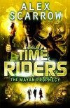 The Mayan Prophecy  - Alex Scarrow