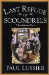 Last Refuge of Scoundrels: A Revolutionary Novel - Paul Lussier