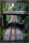 High Bridge - Troy Aaron Ratliff
