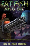Eat Fish and Die - S. Ron Mars, Saul Garnell