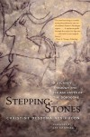 Stepping-Stones: A Journey through the Ice Age Caves of the Dordogne - Christine Desdemaines-Hugon, Ian Tattersall