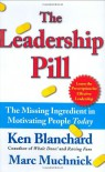 The Leadership Pill: The Missing Ingredient in Motivating People Today - Kenneth H. Blanchard, Marc Muchnick