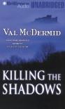 Killing the Shadows - Val McDermid, Vari Sylvester