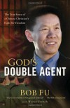God's Double Agent: The True Story of a Chinese Christian's Fight for Freedom - Bob Fu