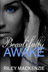 Beautifully Awake  - Riley Mackenzie