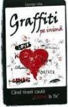 "Graffiti pe inima: Cand tinerii cauta ""iubirea la fix"" - George Uba"