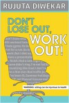 Don't Lose Out, Work Out! - Rujuta Diwekar