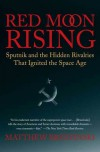 Red Moon Rising: Sputnik and the Rivalries that Ignited the Space Age - Matthew Brzezinski