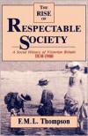 The Rise of Respectable Society: A Social History of Victorian Britain, 1830-1900 - F.M.L. Thompson