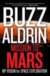 Mission to Mars: My Vision for Space Exploration - Buzz Aldrin, Leonard David