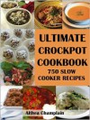 Ultimate Crockpot Cookbook: 750 Slow Cooker Recipes (Barbecue, Asian, Indian, Mexican, Southwest, Desserts, Ground Beef, Chicken, Pork, Venison, Seafood, Casseroles, Soups, Vegetables, Side Dishes, Breakfast, Brunch, Breads, Sauces, Pasta, Rice, +) - Althea Champlain