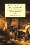 Too Much to Know: Managing Scholarly Information before the Modern Age - Ann M. Blair