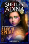 A Lady of Spirit: A steampunk adventure novel (Magnificent Devices) (Volume 6) - Shelley Adina